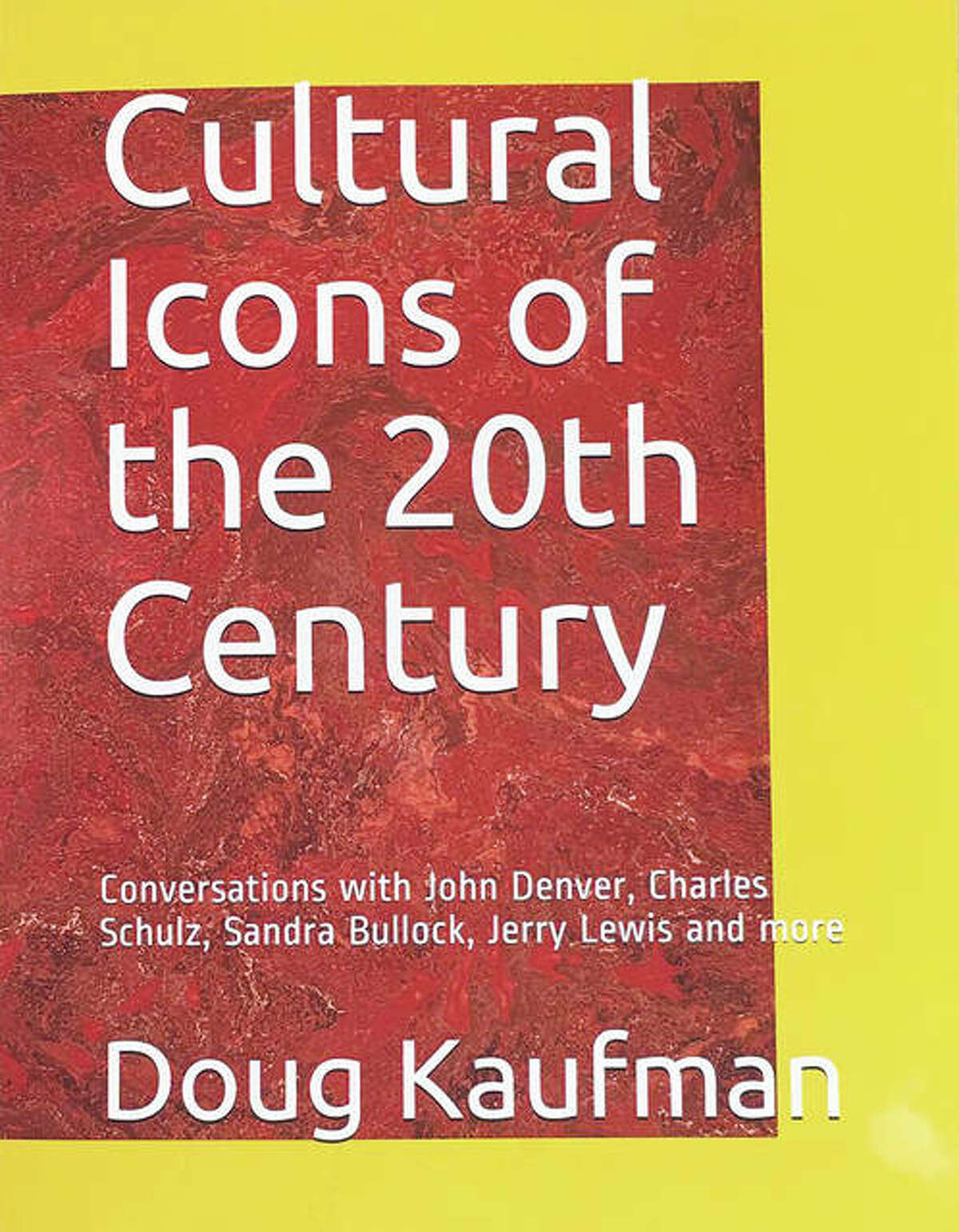 """""""Cultural Icons of the 20th Century: Conversations with John Denver, Charles Schulz, Sandra Bullock, Jerry Lewis and more,"""" by Doug Kaufman, contains Kaufman's celebrity interviews from the 15-plus years he worked as a journalist at the Belleville News-Democrat. Kaufman graduated from Southern Illinois University Edwardsville with a degree in journalism/mass communications."""