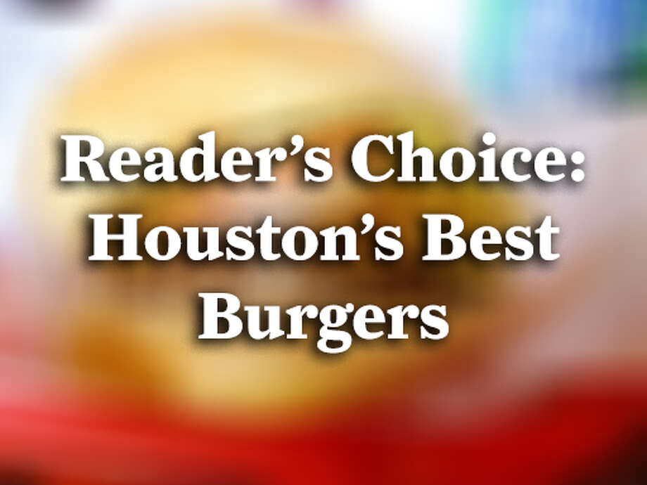Our readers told us these are the best burgers in Houston for 2017.
