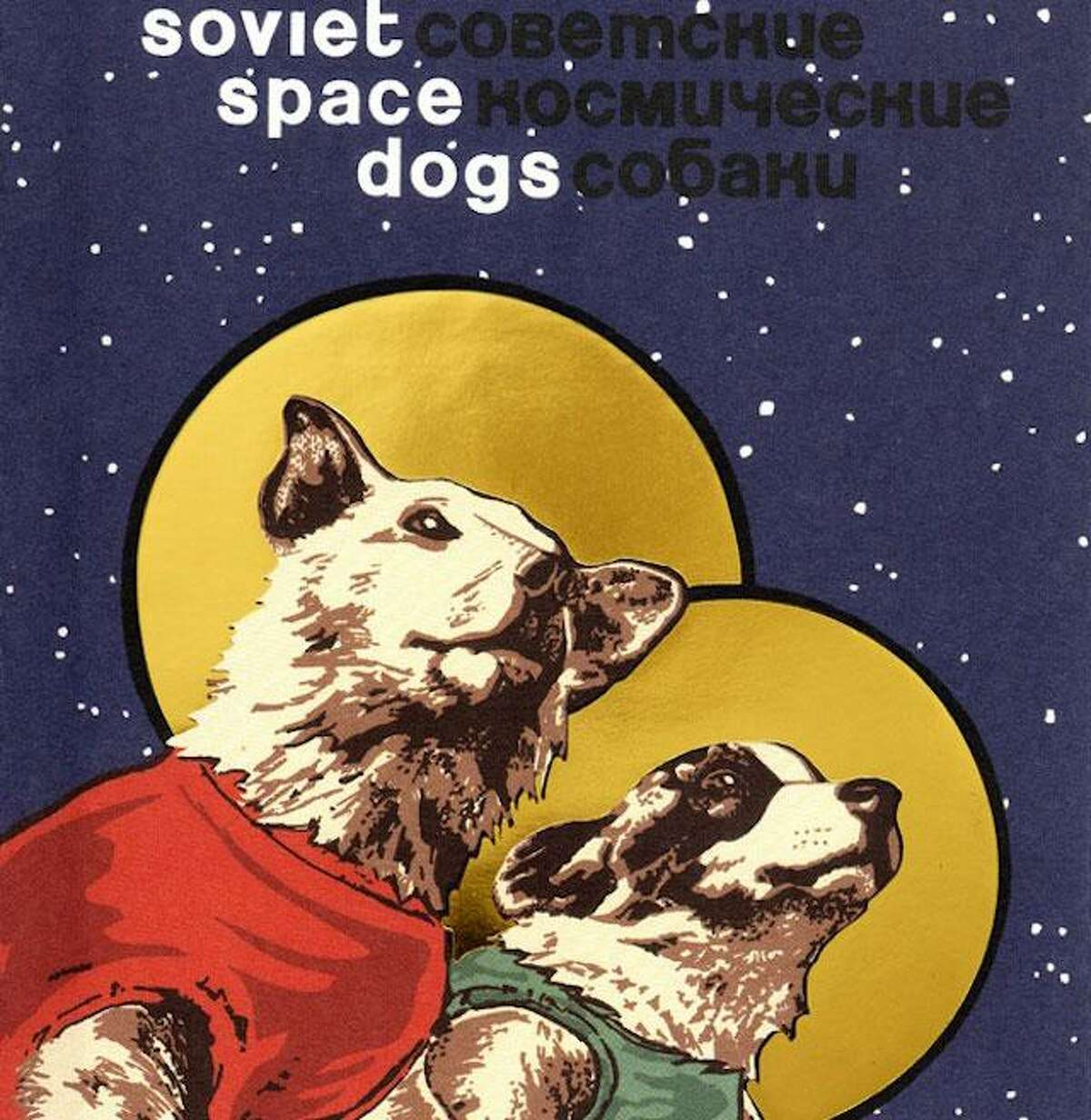 """Cover of '""""Soviet Space Dogs"""" by Olesya Turkina. Turkina is speaking at the Bruce Museum on March 13, 2018 as part of the """"Hot Art in a Cold War: Insections of Art and Science in the Soviet Era."""""""