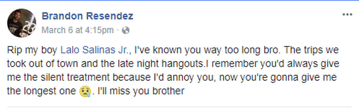 """Brandon Resendez: """"Rip my boy Lalo Salinas Jr., I've known you way too long bro. The trips we took out of town and the late night hangouts.I remember you'd always give me the silent treatment because I'd annoy you, now you're gonna give me the longest one"""