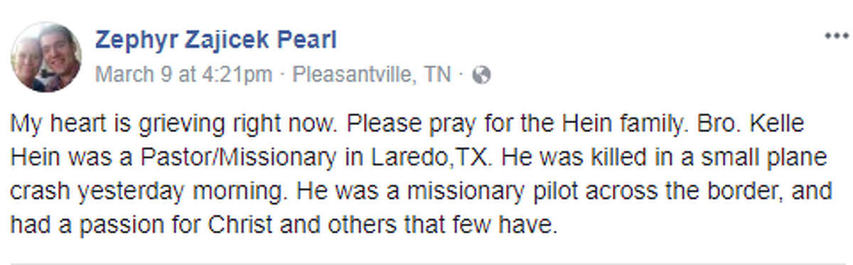 """Zephyr Zajicek Pearl: """"My heart is grieving right now. Please pray for the Hein family. Bro. Kelle Hein was a Pastor/Missionary in Laredo,TX. He was killed in a small plane crash yesterday morning. He was a missionary pilot across the border, and had a passion for Christ and others that few have."""""""