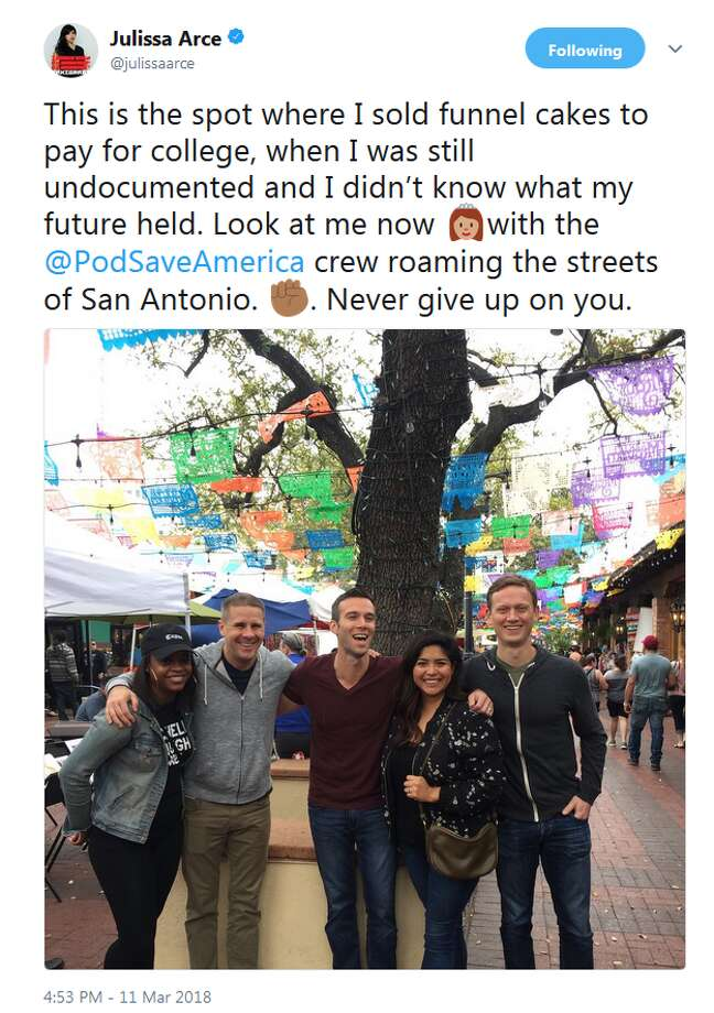 """""""This is the spot where I sold funnel cakes to pay for college, when I was still undocumented and I didn't know what my future held. Look at me now with the @PodSaveAmerica crew roaming the streets of San Antonio. Never give up on you,"""" Julissa Arce tweeted."""