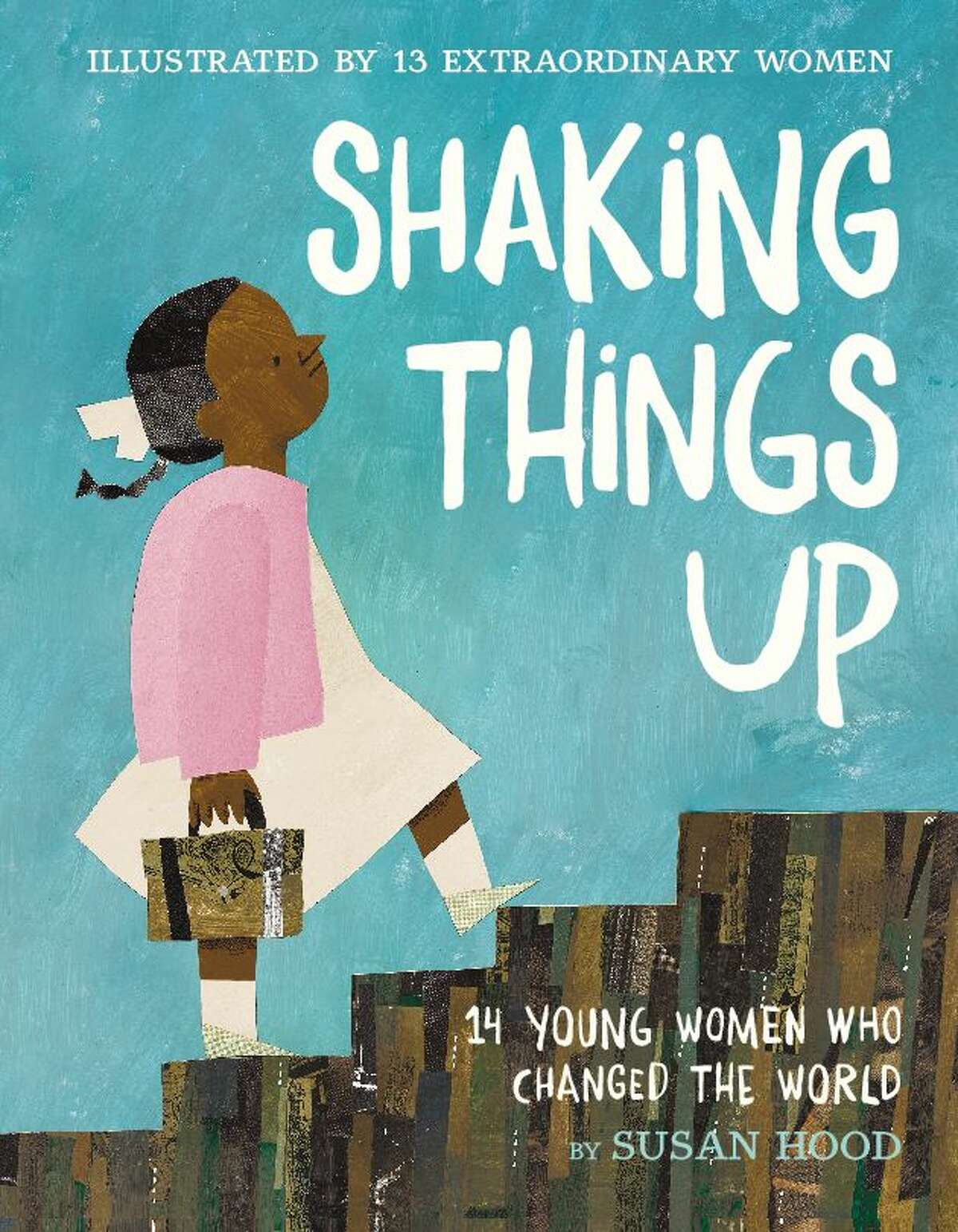 CHILDREN'S BOOKS: Shaking Things Up: 14 Young Women Who Changed the World by Susan Hood. Illustrated by Sophie Blackall, Emily Winfield Martin, Shadra Strickland, Melissa Sweet, LeUyen Pham, Oge Mora, Julie Morstad, Lisa Brown, Selina Alko, Isabel Roxas, Sara Palacios. HarperCollins 40 pgs. $18.99 Ages 4-8