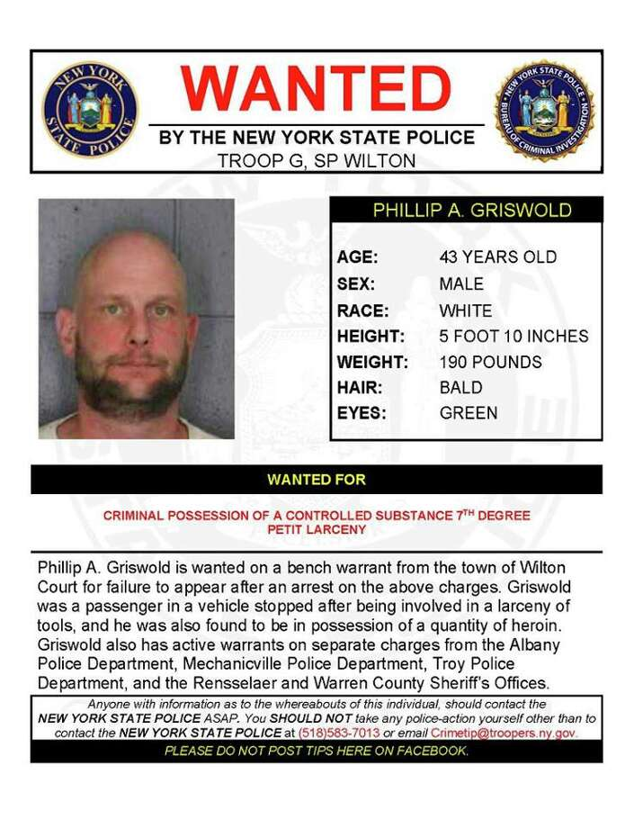 Phillip A. Griswold, 43, is wanted on a bench warrant from the town of Wilton Court for failure to appear after an arrest on charges of criminal possession of a controlled substance and petit larceny. Griswold was a passenger in a vehicle stopped after being involved in a larceny of tools, and he was also found to be in possession of a quantity of heroin. Griswold also has active warrants on separate charges from the Albany, Mechanicville and Troy police departments and the Rensselaer and Warren county sheriff's offices.  (State Police) Photo: State Police