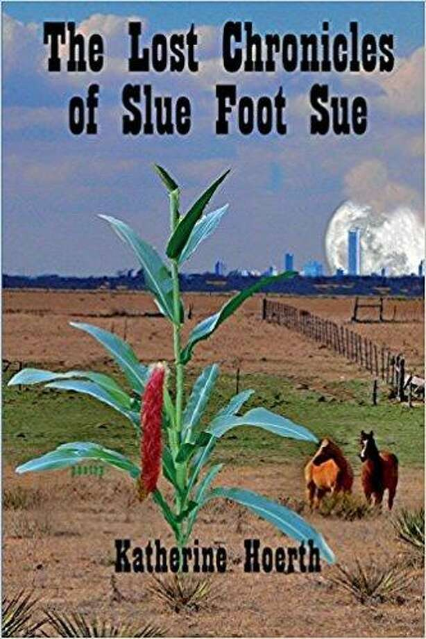 """The Lost Chronicles of Slue Foot Sue,"" By Katherine Hoerth, Angelina River Press, $14.95 Photo: Angelina River Press"