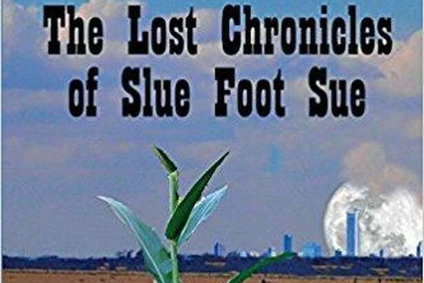 """""""The Lost Chronicles of Slue Foot Sue,"""" By Katherine Hoerth, Angelina River Press, $14.95"""