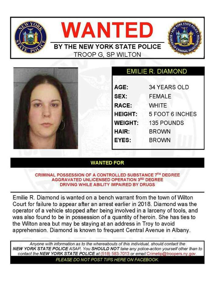 Emiele R. Diamond, 34, is wanted on a bench warrant from the town of Wilton Court for failure to appear after an arrest earlier in 2018 on charges of criminal possession of a controlled substance, aggravated unlicensed operation and driving while ability impaired by drugs. State Police said Diamond was driving a vehicle stopped after being involved in a larceny of tools and also was found to be in possession of a quantity of heroin. She has ties to the Wilton area but may be staying at an address in Troy to avoid apprehension. Diamond is known to frequent Central Avenue in Albany.  (State Police) Photo: State Police