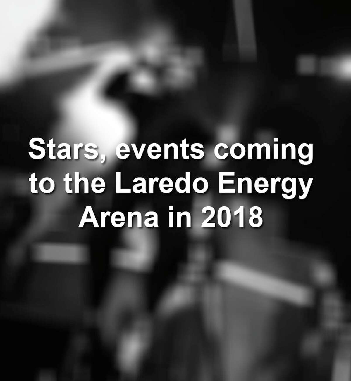 Scroll through to see the concerts and events that will take place at the Laredo Energy Arena this year.