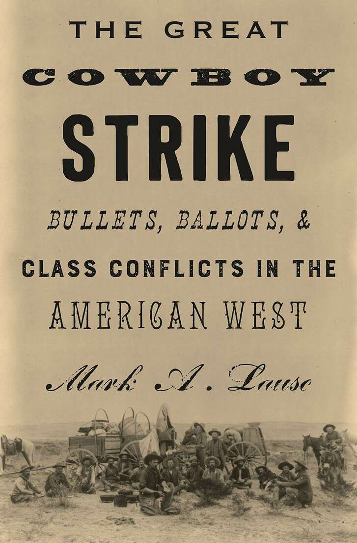 """The Great Cowboy Strike: Bullets, Ballots, & Class Conflicts In the American West,"" by Mark A. Lause."