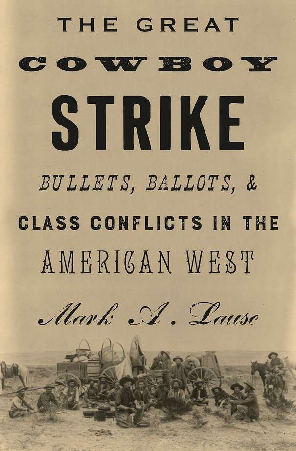 """""""The Great Cowboy Strike: Bullets, Ballots, & Class Conflicts In the American West,"""" by Mark A. Lause. Photo: Verso / Verso"""