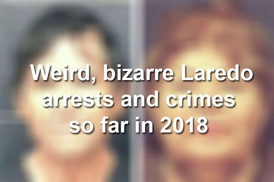 Scroll through to see some of the strangest crimes and arrests in Laredo in 2018. Photo: Laredo Morning Times