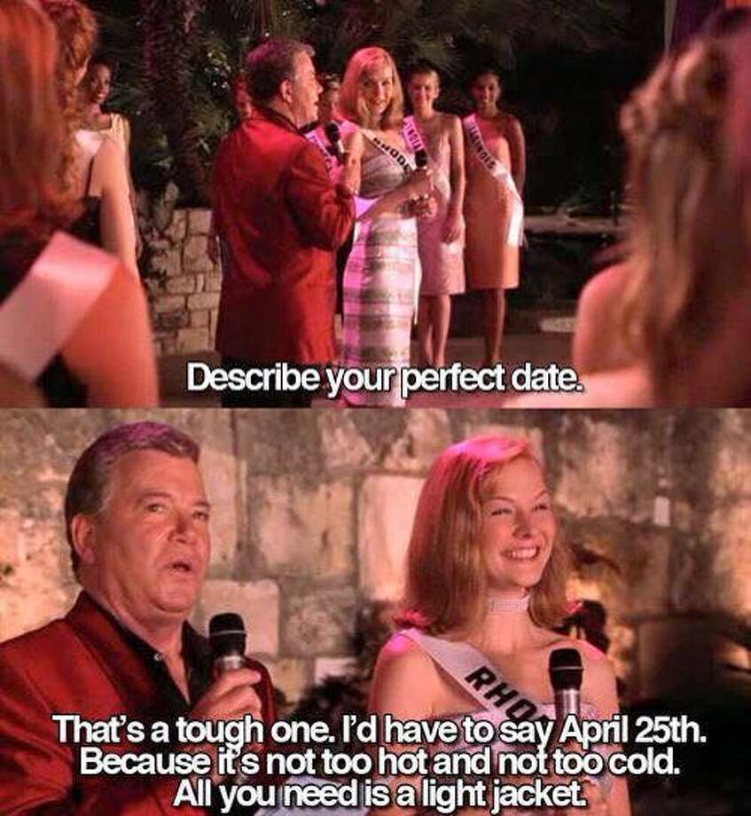 "The movie ""Miss Congeniality"" officially made April 25 perfect weather day thanks to Miss Rhode Island's response to a question about a perfect date.  >> See hilarious memes that describe weather in Texas.  Photo: #MissCongeniality Twitter  Photo: Twitter"