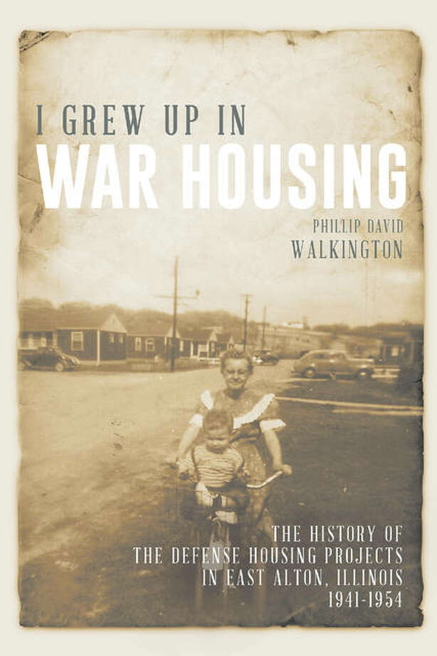 """""""I Grew Up in War Housing: The History of Defense Housing Projects in East Alton, Illinois 1941-1954,"""" by Philip David Walkington Price: $24.99 ISBN: 978-1-64112-005-0 208 pages, paperback Photo:       For The Telegraph"""