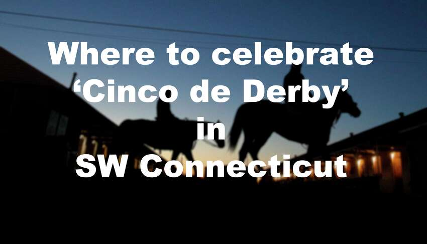 Click through to see where you can celebrate the 144th Kentucky Derby and get your Cinco de Mayo on around southwestern Connecticut.