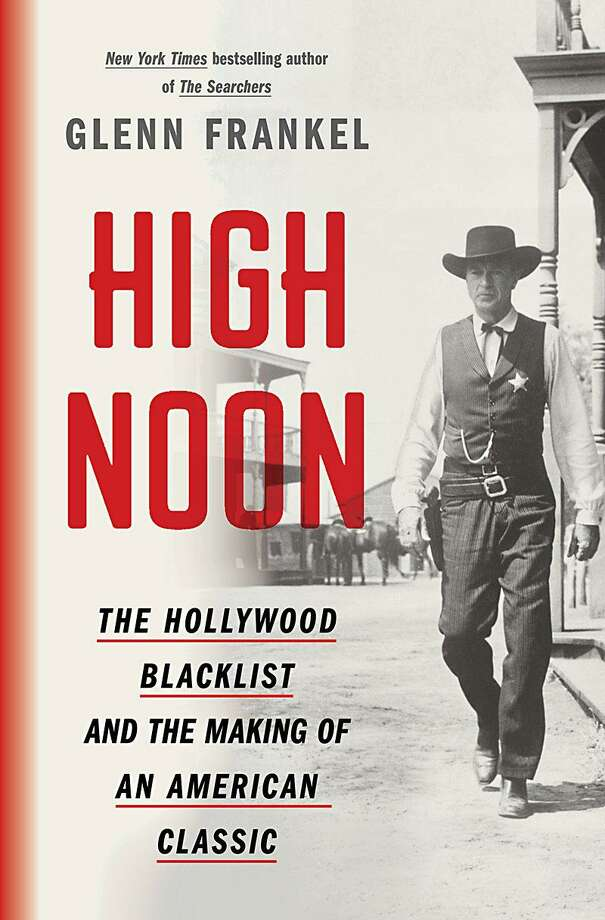 """High Noon: The Hollywood Blacklist and the Making of an American Classic,"" by Glenn Frankel Photo: Bloomsbury / Bloomsbury"