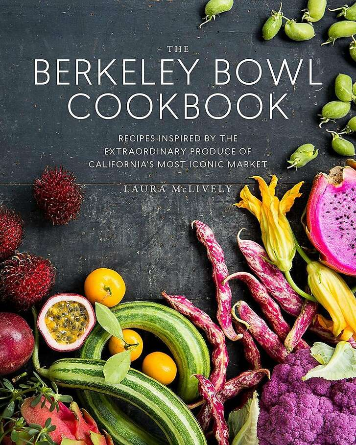 """The Berkeley Bowl Cookbook,"" by Laura McLively"