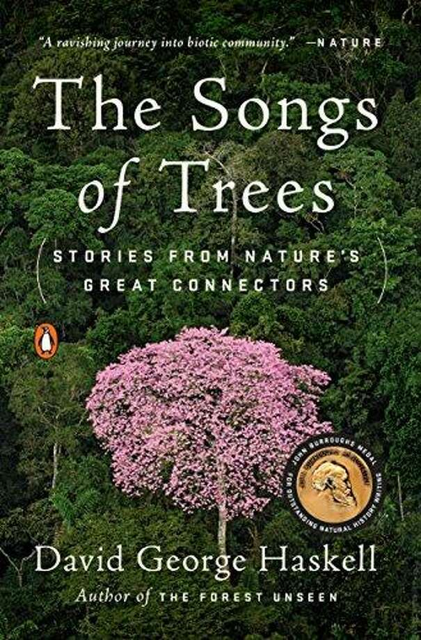 """The Songs of Trees,"" by David George Haskell, Penguin Books, $17 Photo: Penguin Books"