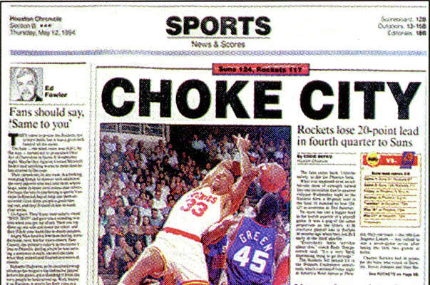 "The memorable ""Choke City"" headline from May 12, 1994, after the Rockets blew a 20-point fourth quarter lead to lose Game 2 of the Western Conference semifinals to the Suns was the product of years of Houston sports frustration."