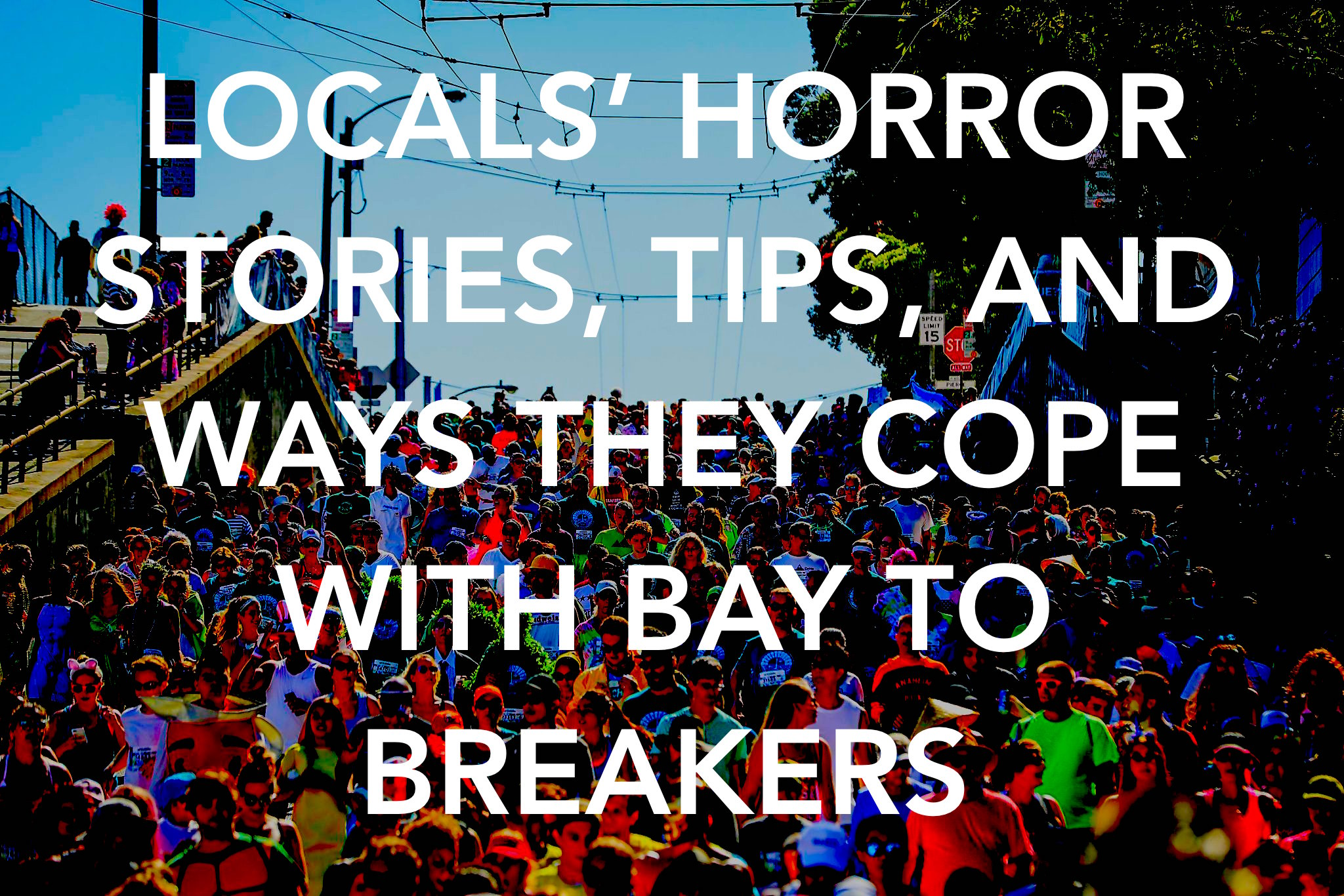 people who live on bay to breakers route share horror stories, tips