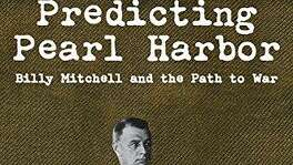 """Predicting Pearl Harbor: Billy Mitchell and the Path to War,"" by Ronald J. Drez, Pelican Publishing, $28.95"
