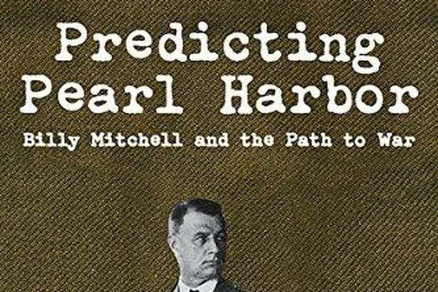 """""""Predicting Pearl Harbor: Billy Mitchell and the Path to War,"""" by Ronald J. Drez, Pelican Publishing, $28.95"""