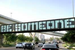 """The """"Be Someone"""" bridge on I-45 S near downtown has been repainted. Photographed on June 12, 2019."""
