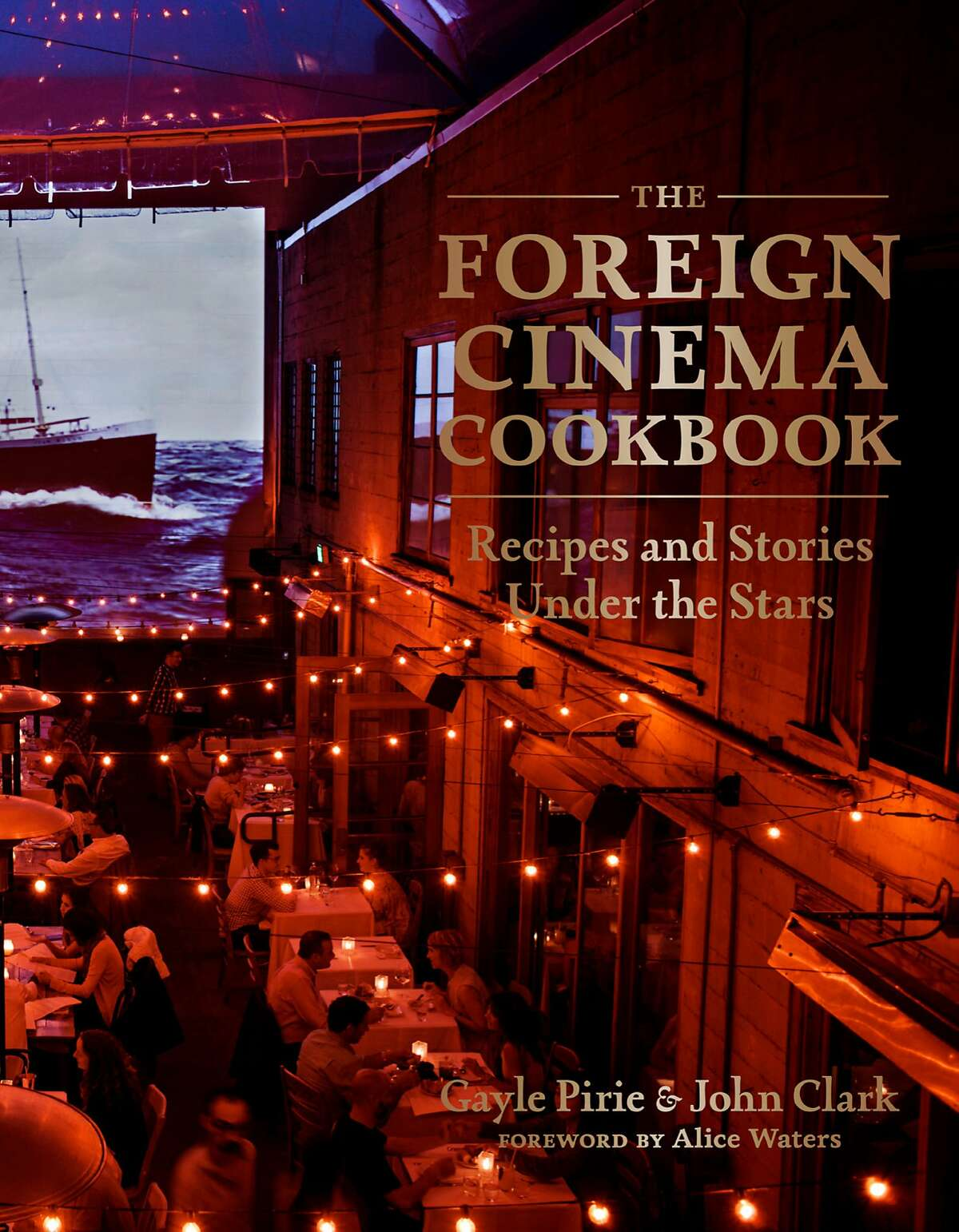 """""""The Foreign Cinema Cookbook,"""" by Gayle Pirie and John Clark"""
