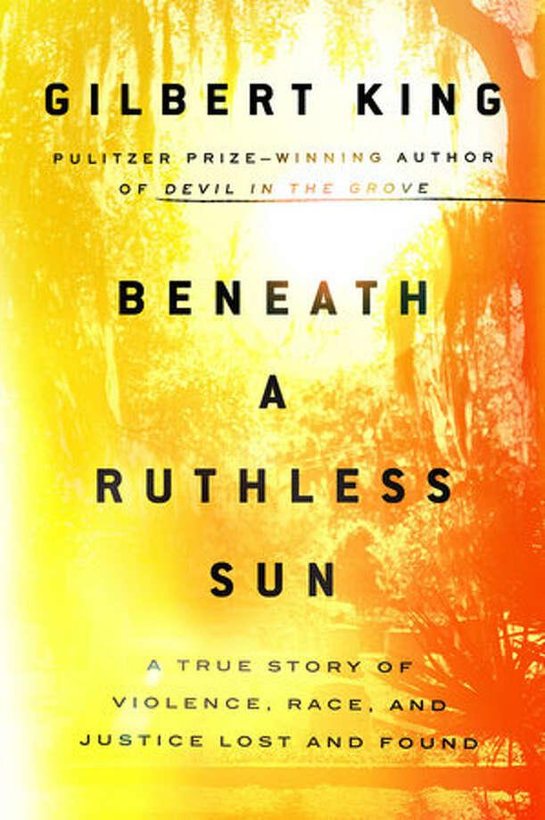 """Beneath a Ruthless Sun"" by Gilbert King. (Penguin Random House)"