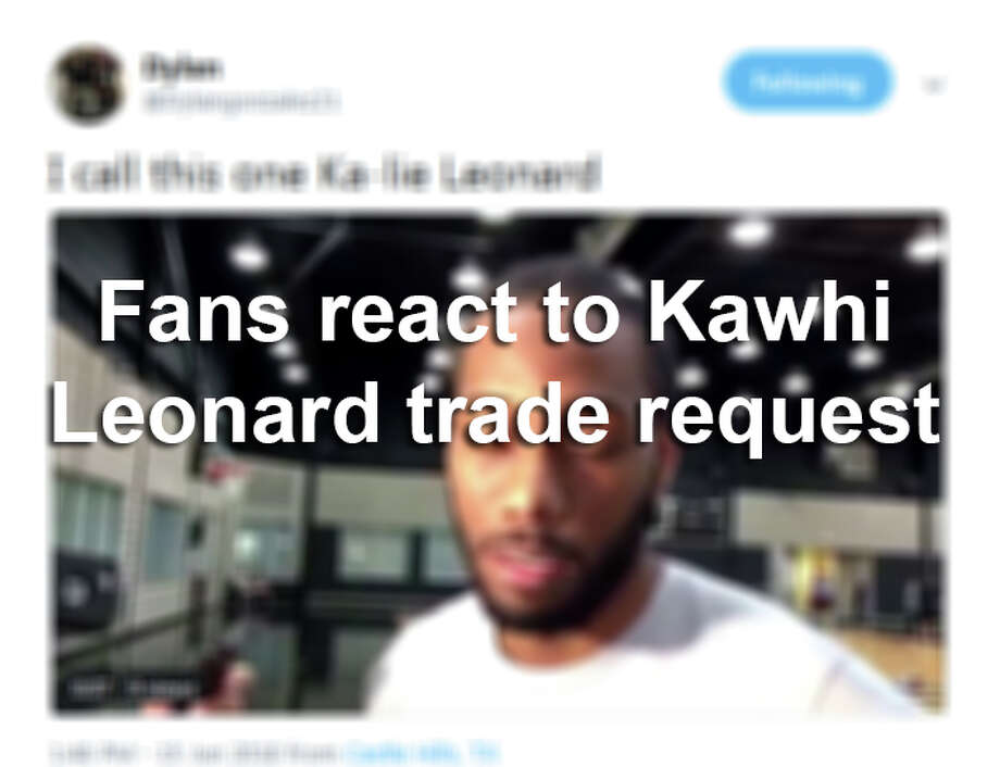 Fans took to social media to react to Kawhi Leonard's request to be traded from the Spurs. Click ahead to see what they said. Photo: @Dylangonzalez21/Twitter