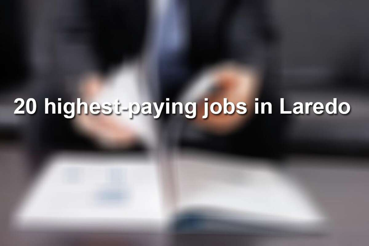 Keep scrolling to see the highest paying jobs in Laredo, according to theBureau of Labor Statistics.