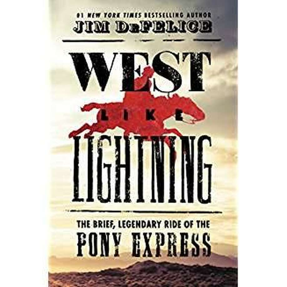"""""""West Like Lightning,"""" by Jim DeFelice, recounts the history and cultural significance of the Pony Express. Photo: William Morrow"""