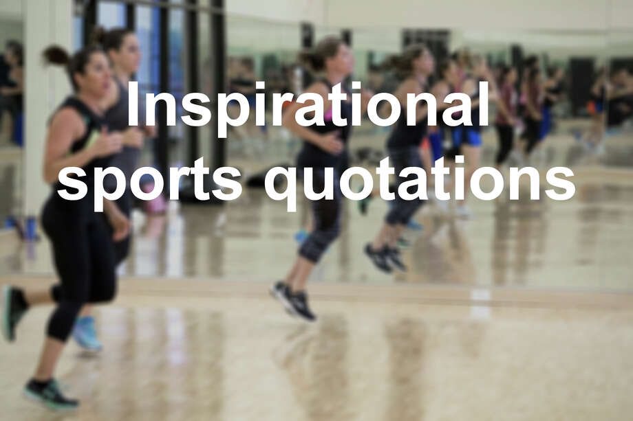 Keep clicking through the slideshow for some famous inspirational quotes to get you through your workout. / © 2018 Houston Chronicle