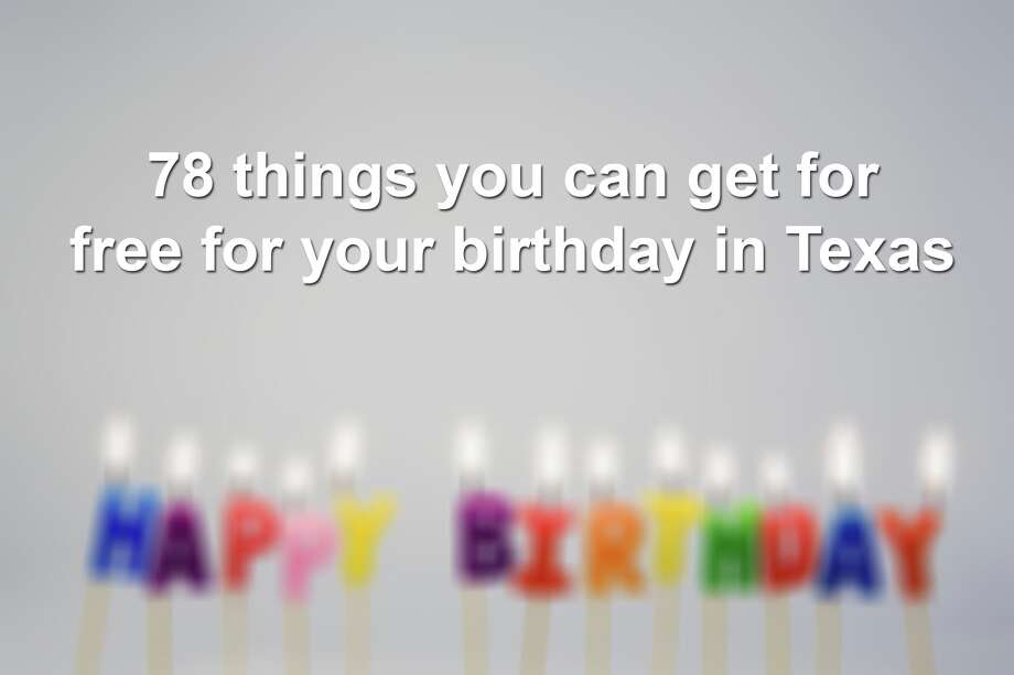 Click through the slideshow to learn what you can get for free — just for turning a year older in the Texas and across the country. Photo: Courtesy