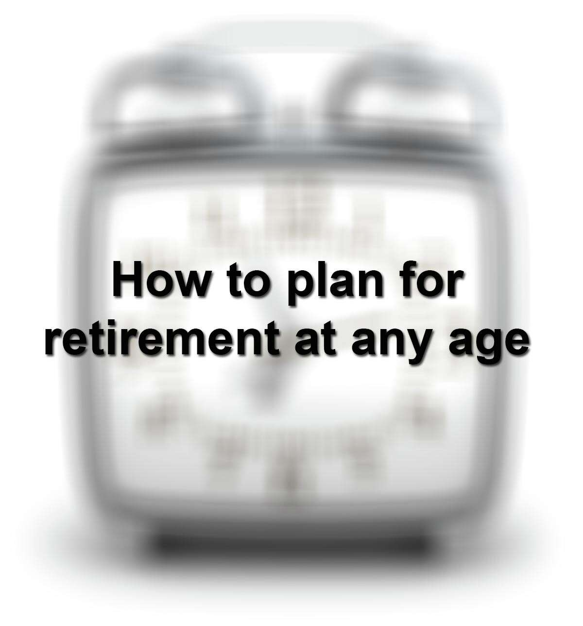 Ahh retirement, when you can finally kiss that alarm clock goodbye. But before that can happen, you need to plan. Follow these tips for how to get started at any age.