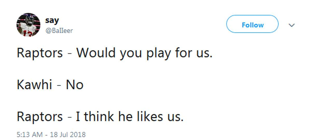Raptors - Would you play for us. Kawhi - No Raptors - I think he likes us.