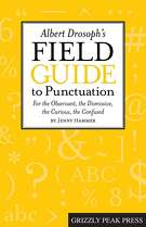 """Albert Drosoph's Field Guide to Punctuation: For the Observant, the Dismissive,  the Curious, the Confused,"""" by Jenny Hammer"""
