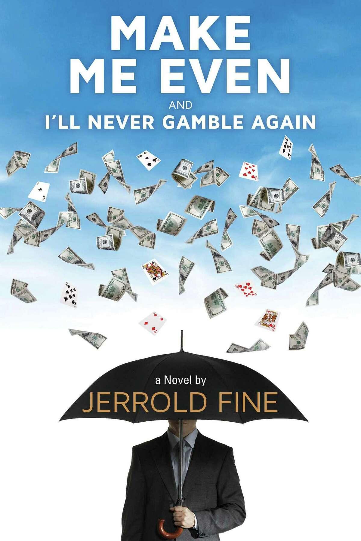 "Jerrold Fine's debut novel ""Make Me Even and I'll Never Gamble Again."""