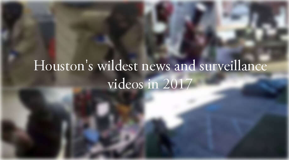 PHOTOS: Houston's wildest news and surveillance videos in 2017