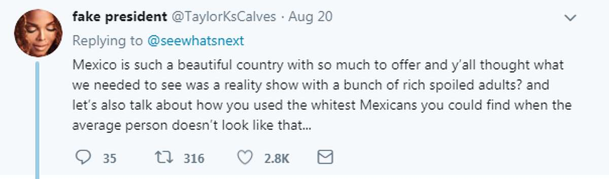 @TaylorKsCalves: Mexico is such a beautiful country with so much to offer and y'all thought what we needed to see was a reality show with a bunch of rich spoiled adults? and let's also talk about how you used the whitest Mexicans you could find when the average person doesn't look like that...