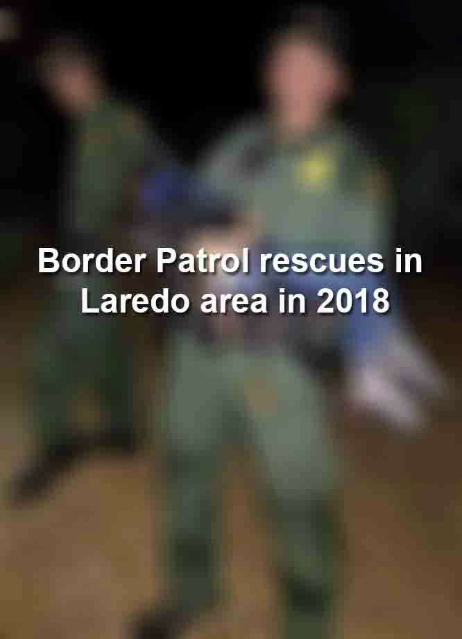 (Warning: Graphic Photos) Keep scrolling to see the rescues performed by Laredo-area Border Patrol agents. Photo: Border Patrol