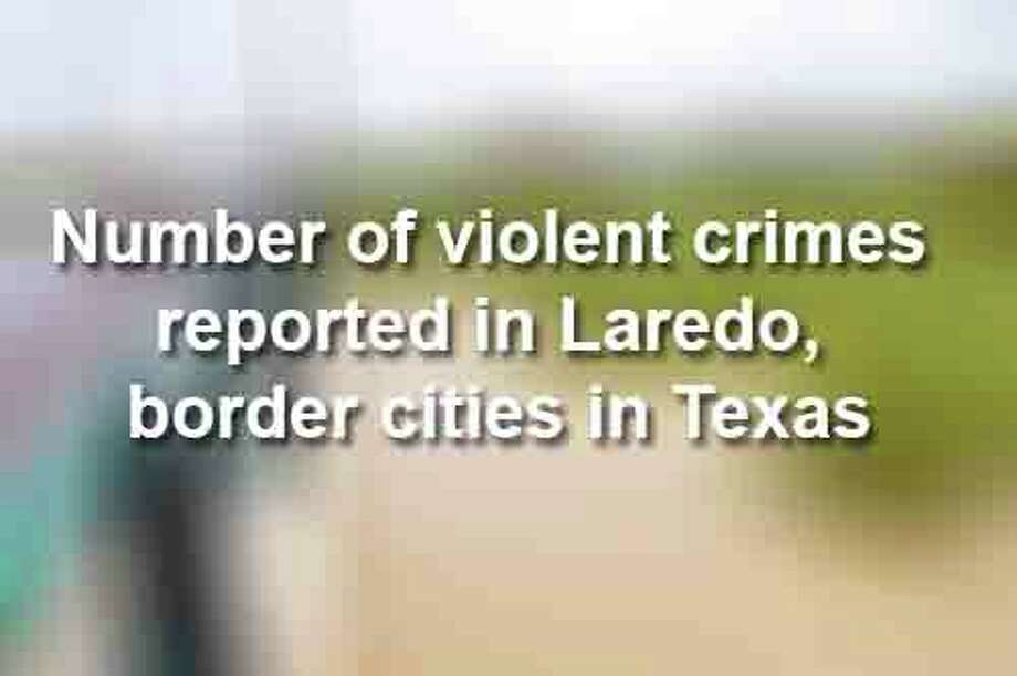 Keep scrolling to see how many violent crimes were reported in Texas border towns in 2016, according to the FBI. Photo: Courtesy