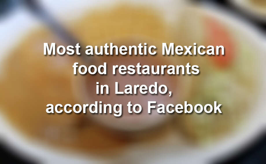 LMTonline.com asked readers via Facebook where to find the most authentic Mexican food in Laredo. Keep scrolling to see how they responded. Photo: Edith D. From Yelp
