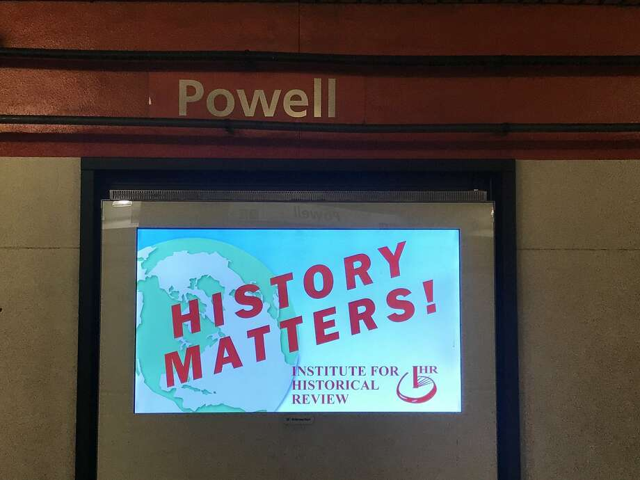"A ""History Matters"" ad by the Institute of Historical Review went up in Powell and Montgomery St. BART stations in September, sparking controversy over its past as an anti-Semitic organization. Photo: Alyssa Pereira / SFGate"