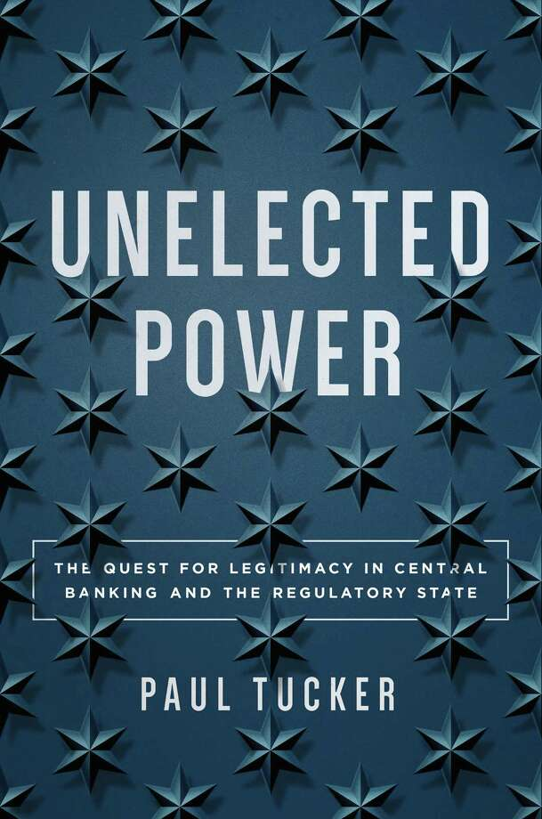 """Unelected Power,"" by Paul Tucker ( Princeton University Press) Photo: Handout / Handout"