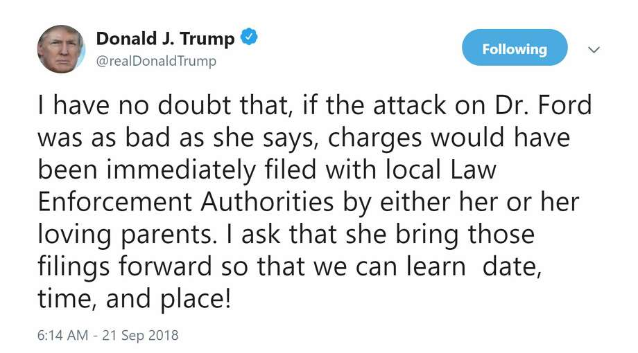 "President Donald Trump is challenging by name the woman accusing his  Supreme Court nominee of sexual assault, saying if the attack she  alleges were that ""bad"" then she would have filed charges. Photo: Twitter"