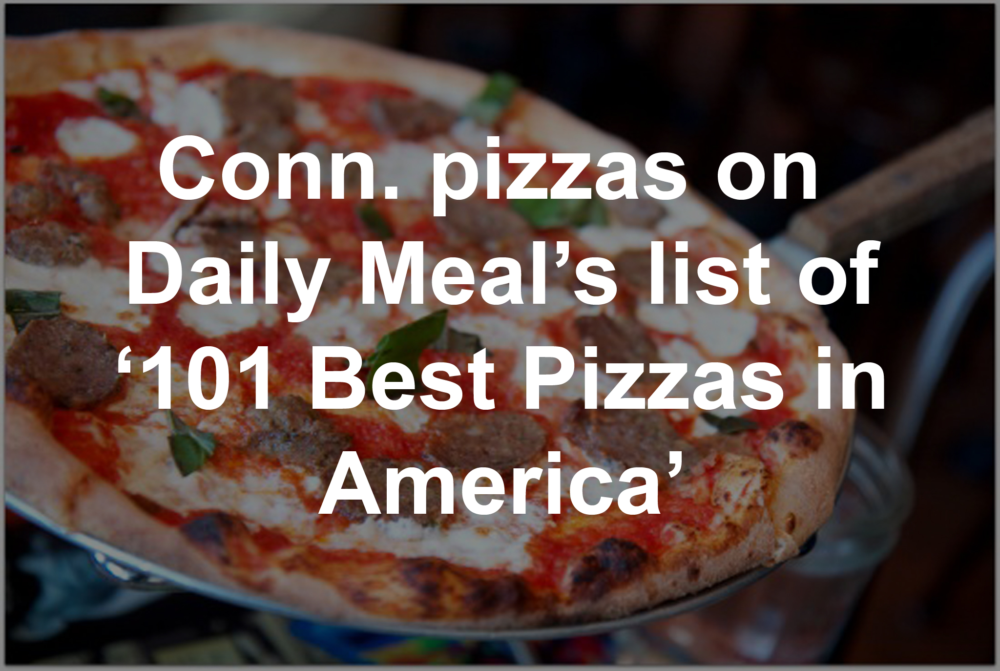 Nine Connecticut Pies Make List Of 101 Best Pizzas In The