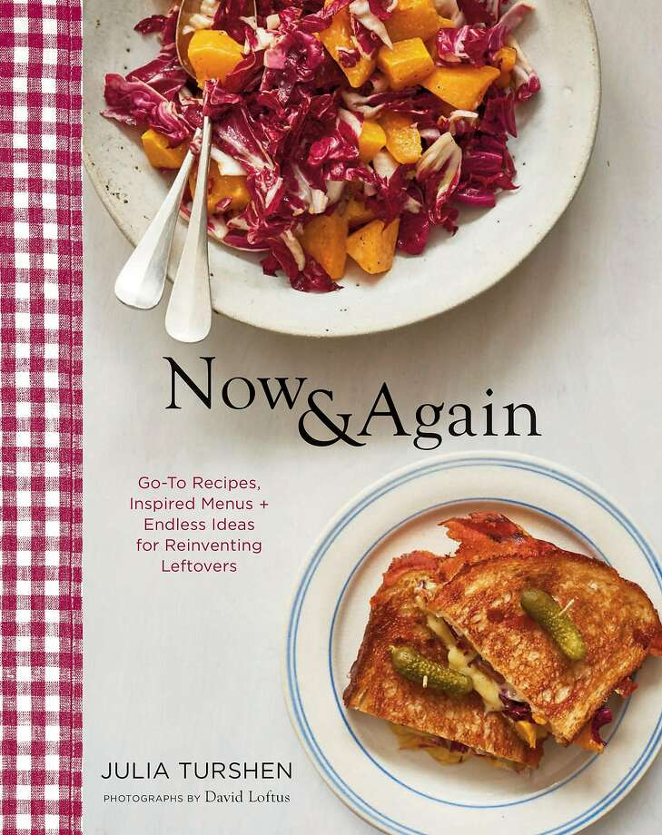 """Now & Again: Go-To Recipes, Inspired Menus + Endless Ideas for Reinventing Leftovers,"" by Julia Turshen (Chronicle Books; $35). Photo: Chronicle Books"