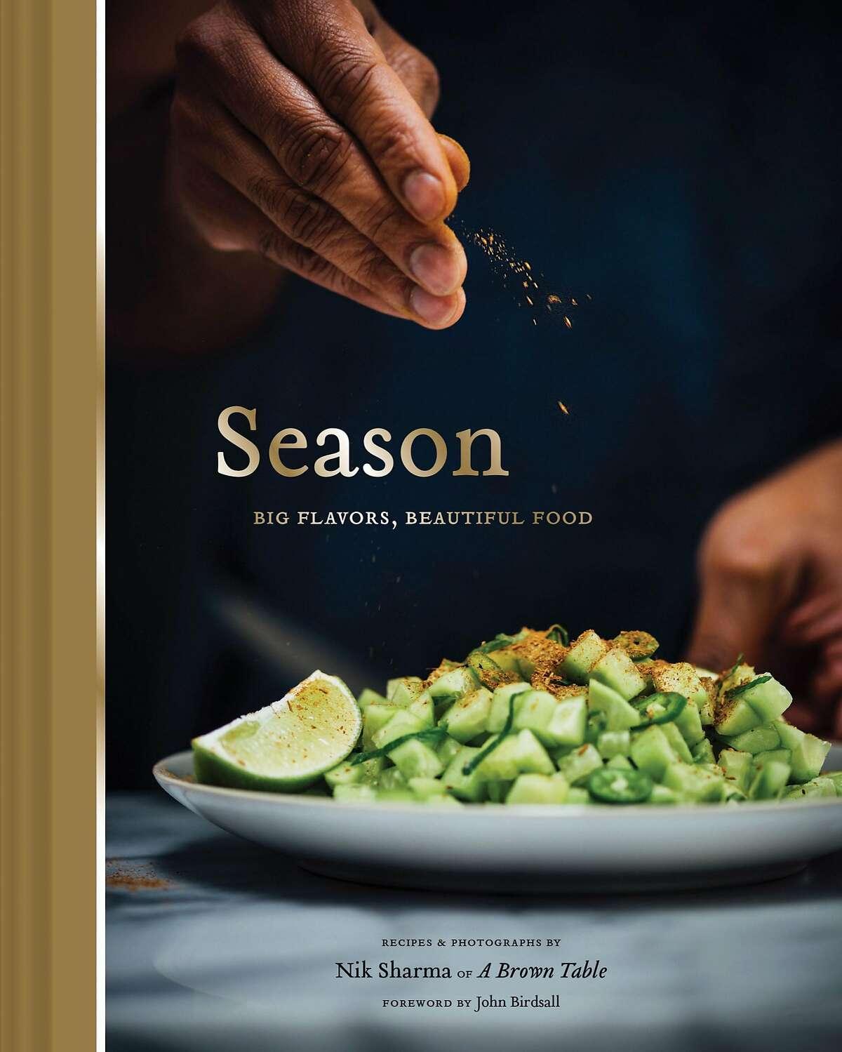 """Season: Big Flavors, Beautiful Food,"" by Nik Sharma (Chronicle Books; $35)"