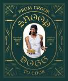 """""""From Crook to Cook"""" by Snoop Dogg (Chronicle Books)"""