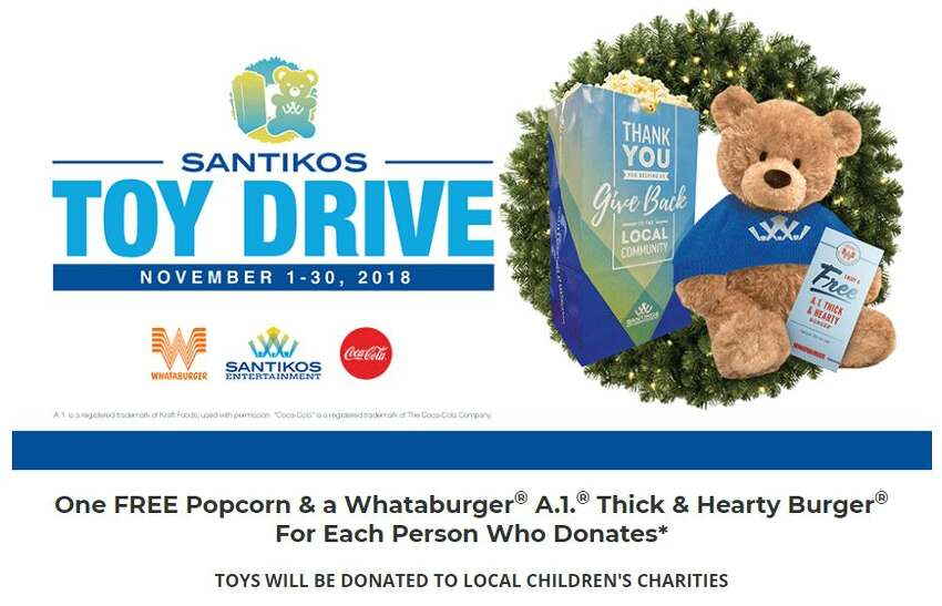 Donate a toy and get one free popcorn and one Whataburger A1 Thick & Hearty Burger coupon. Where: Santikos Entertainment (all locations)When: Nov. 1-30